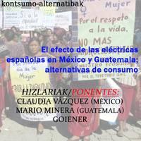 Elektrizitate-enpresa espainiarren eragina Mexikon eta Guatemalan: kontsumo alternatibak hitzaldia